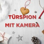 Geschenkidee zu Weihnachten: Wie wäre es mit einem Türspion mit Kamera?
